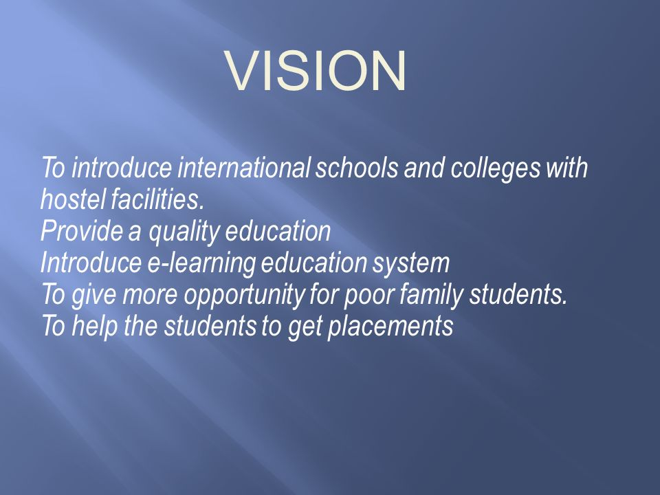 VISION To introduce international schools and colleges with hostel facilities.