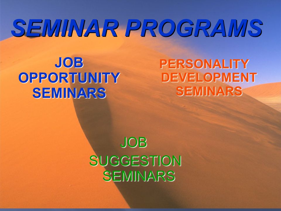 SEMINAR PROGRAMS JOB OPPORTUNITY SEMINARS JOB OPPORTUNITY SEMINARS JOB SUGGESTION SEMINARS SUGGESTION SEMINARS PERSONALITY DEVELOPMENT SEMINARS PERSONALITY DEVELOPMENT SEMINARS