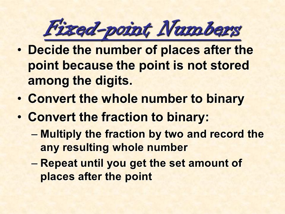 Fixed-point Numbers Decide the number of places after the point because the point is not stored among the digits.Decide the number of places after the