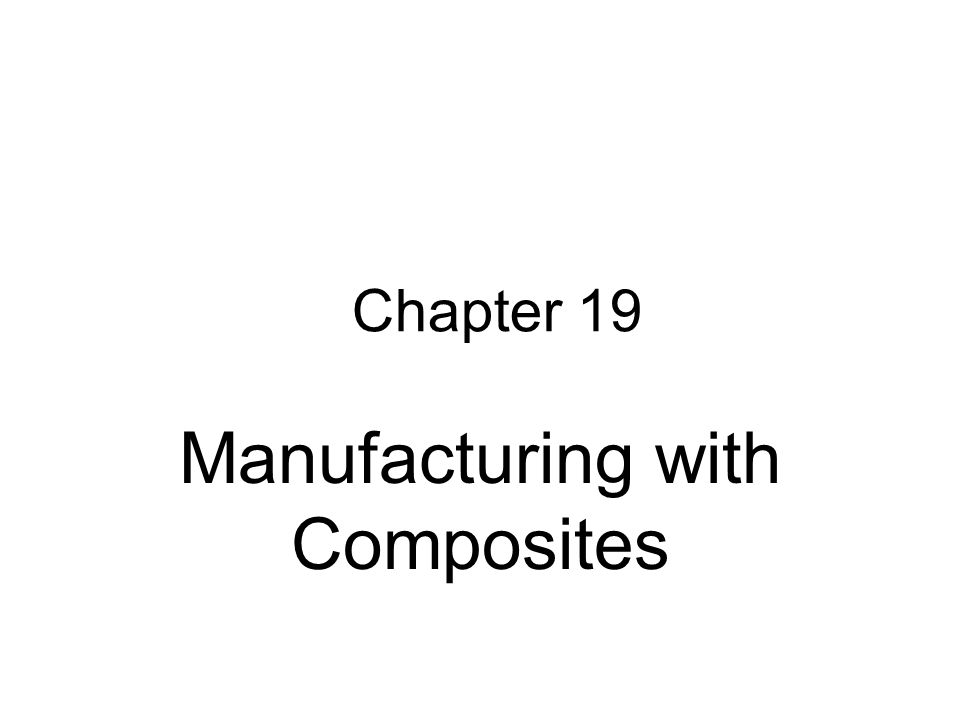 Chapter 19 Manufacturing with Composites