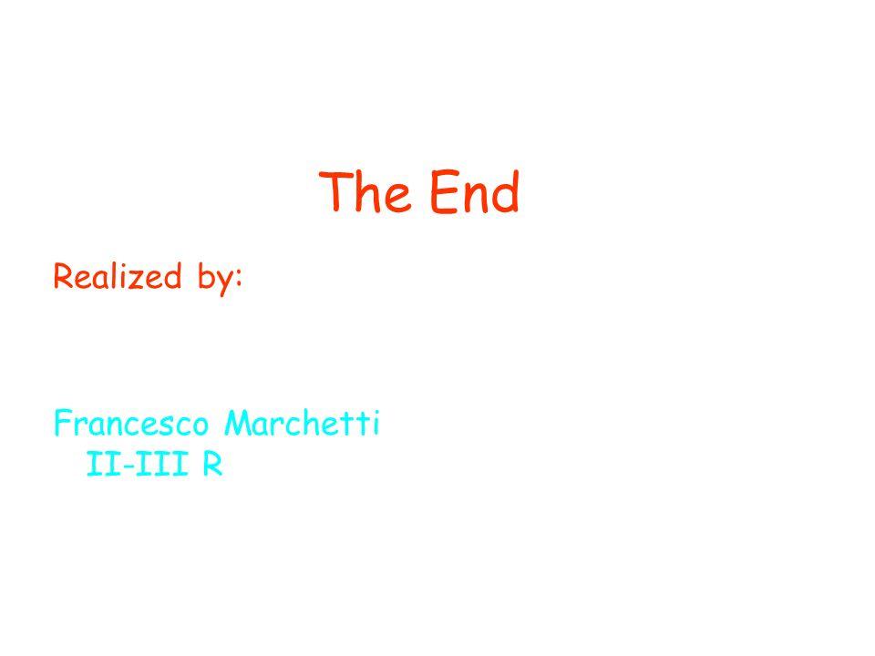 Realized by: Francesco Marchetti II-III R The End