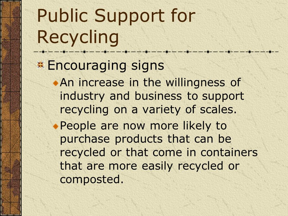 Public Support for Recycling Encouraging signs An increase in the willingness of industry and business to support recycling on a variety of scales. Pe