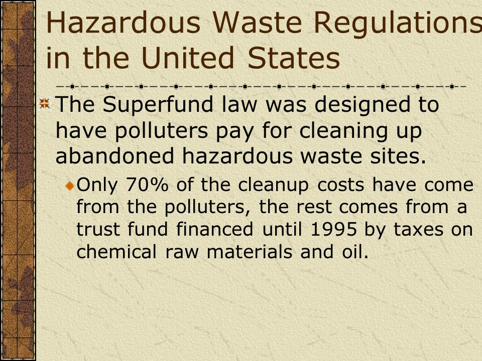 Hazardous Waste Regulations in the United States The Superfund law was designed to have polluters pay for cleaning up abandoned hazardous waste sites.