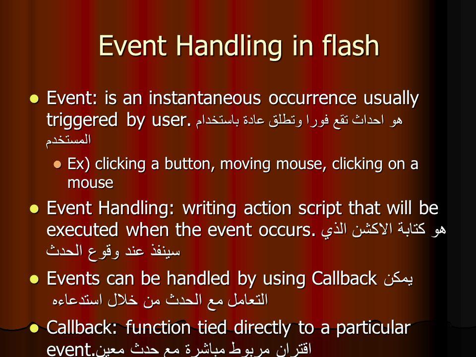 Event Handling in flash Ex) onEnterFrame = function() Ex) onEnterFrame = function(){ ….