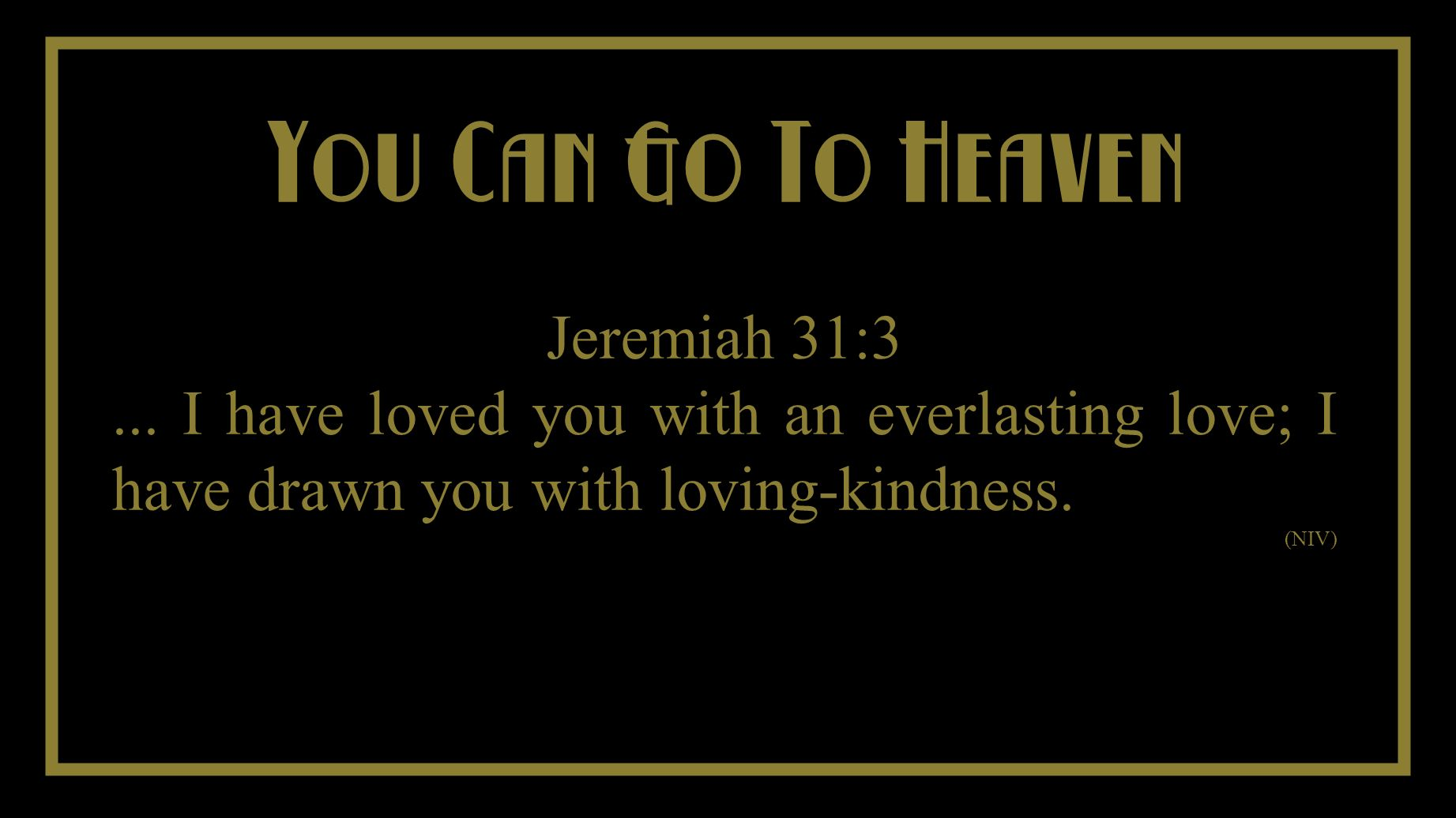 You Cant Take It With You You Can Go To Heaven Jeremiah 31:3...