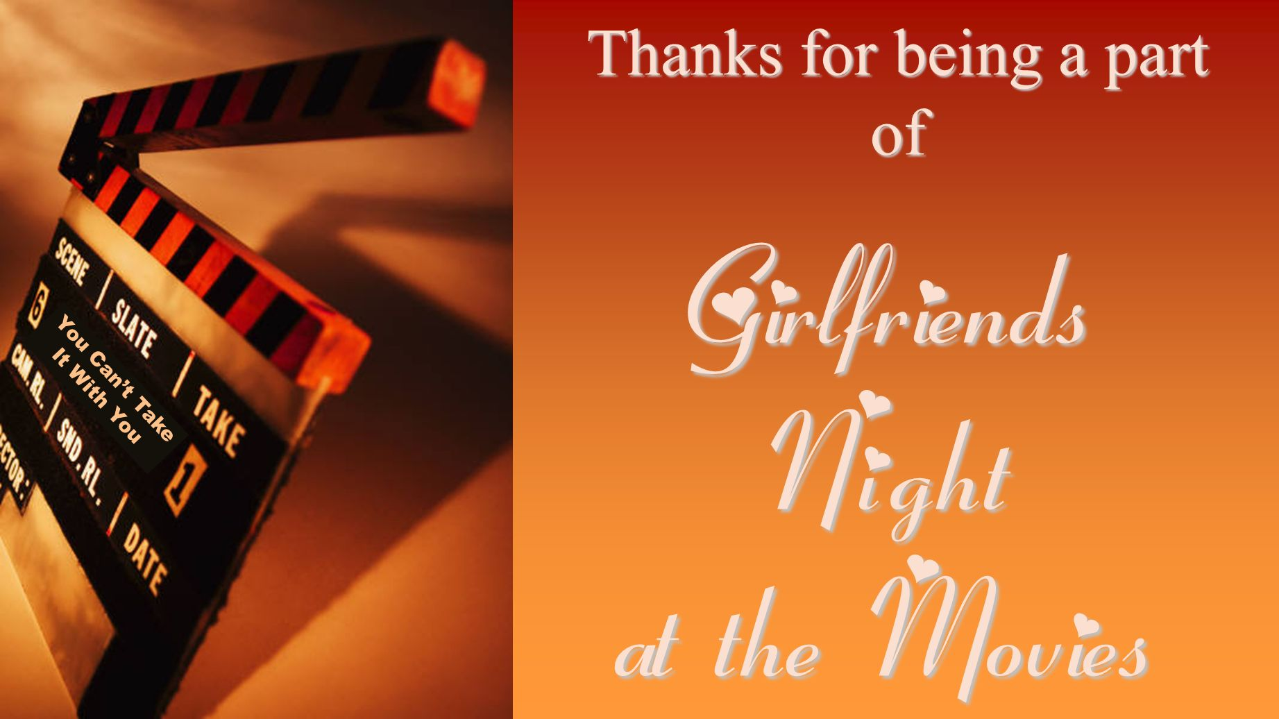 You Cant Take It With You Thanks for being a part of Girlfriends Night at the Movies
