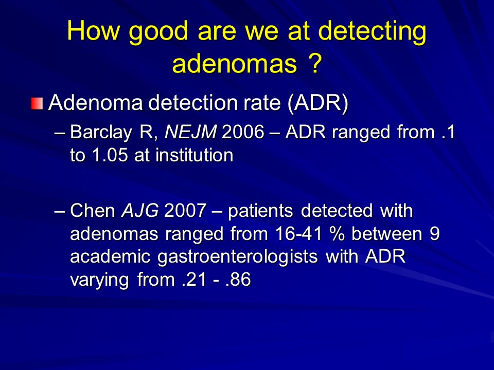 How good are we at detecting adenomas .