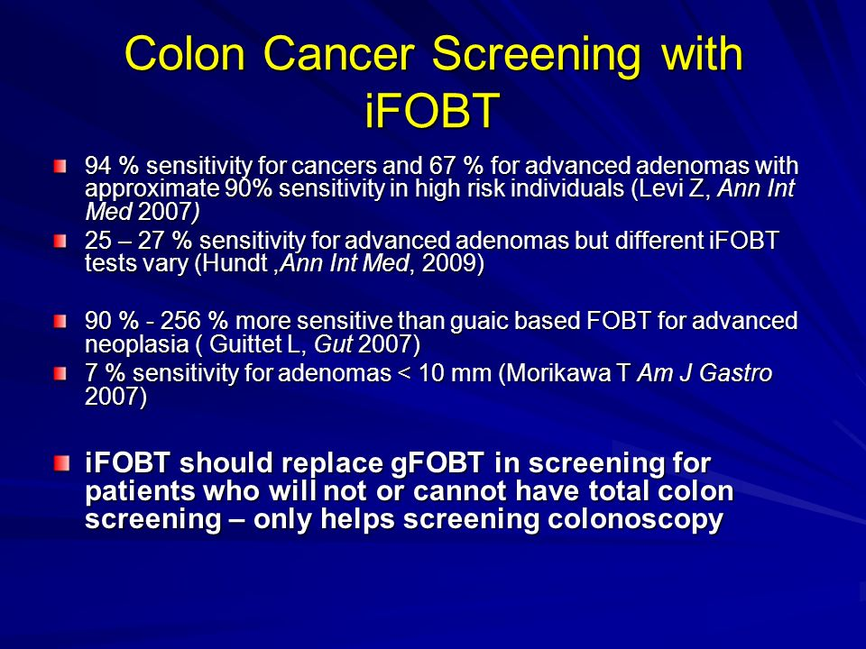 Colon Cancer Screening with iFOBT 94 % sensitivity for cancers and 67 % for advanced adenomas with approximate 90% sensitivity in high risk individual