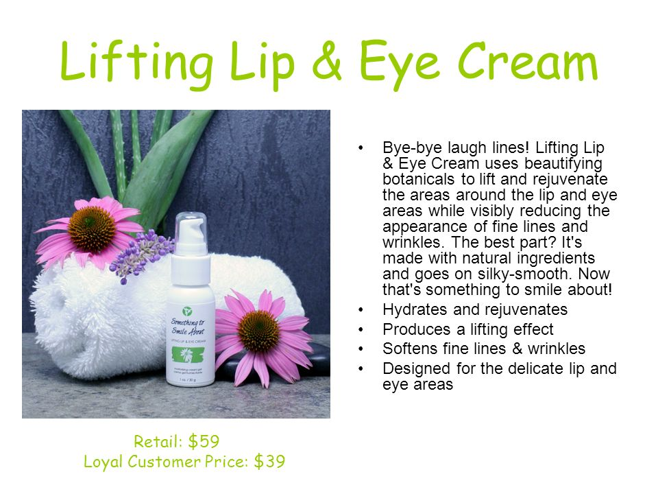 Lifting Lip & Eye Cream Bye-bye laugh lines! Lifting Lip & Eye Cream uses beautifying botanicals to lift and rejuvenate the areas around the lip and e