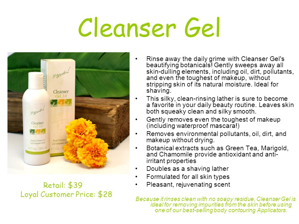 Cleanser Gel Rinse away the daily grime with Cleanser Gel's beautifying botanicals! Gently sweeps away all skin-dulling elements, including oil, dirt,