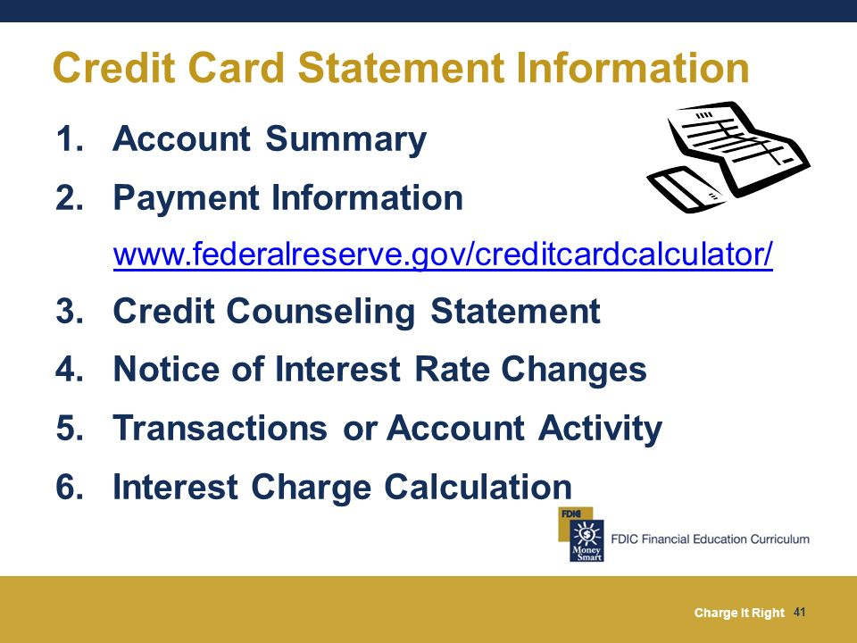Charge It Right 41 Credit Card Statement Information 1.Account Summary 2.Payment Information www.federalreserve.gov/creditcardcalculator/ 3.Credit Cou