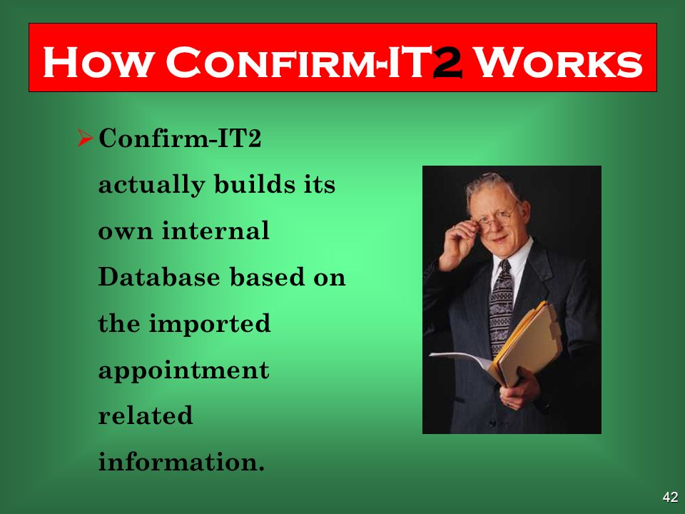 41 Confirm-IT2 only needs non-confidential appointment related information such as Appointment Date and Time, First Name, Last Name, Phone Number, Email.