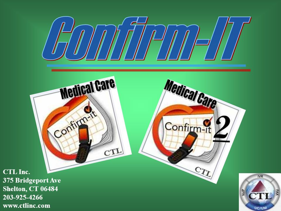 62 Confirm-IT and Confirm- IT2 automatically and professionally remind your patients of their appointment virtually ANYTIME, ANYWHERE