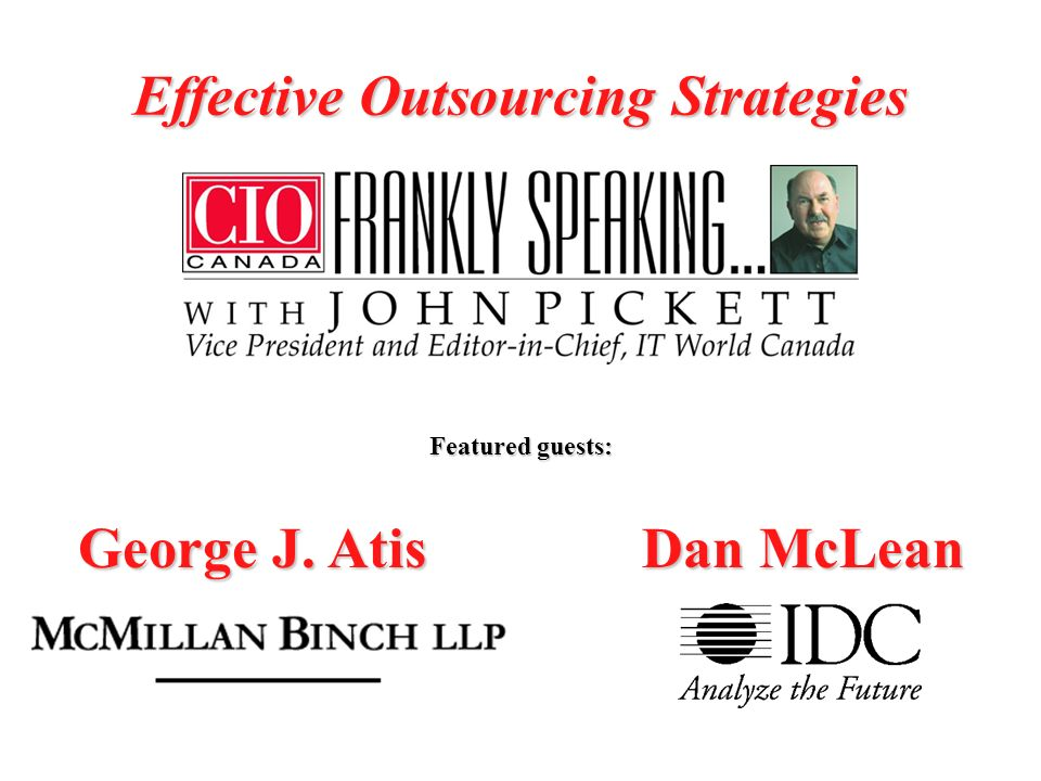 Featured guests: Effective Outsourcing Strategies George J. Atis Dan McLean