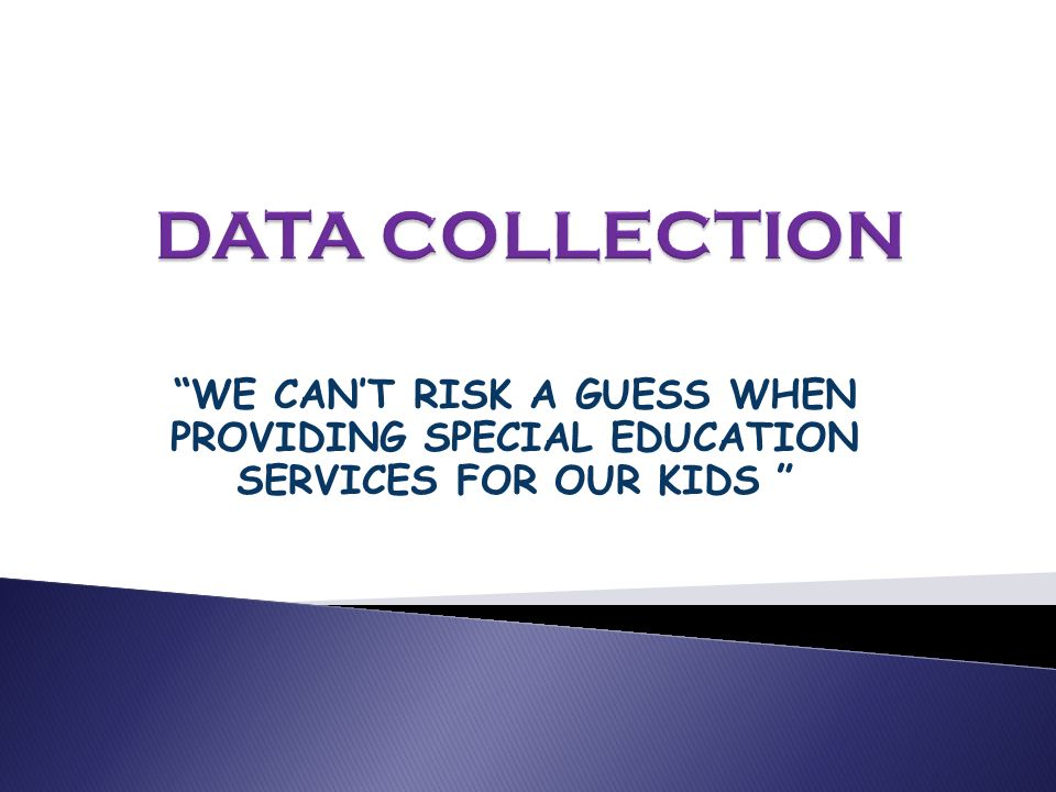 WE CANT RISK A GUESS WHEN PROVIDING SPECIAL EDUCATION SERVICES FOR OUR KIDS