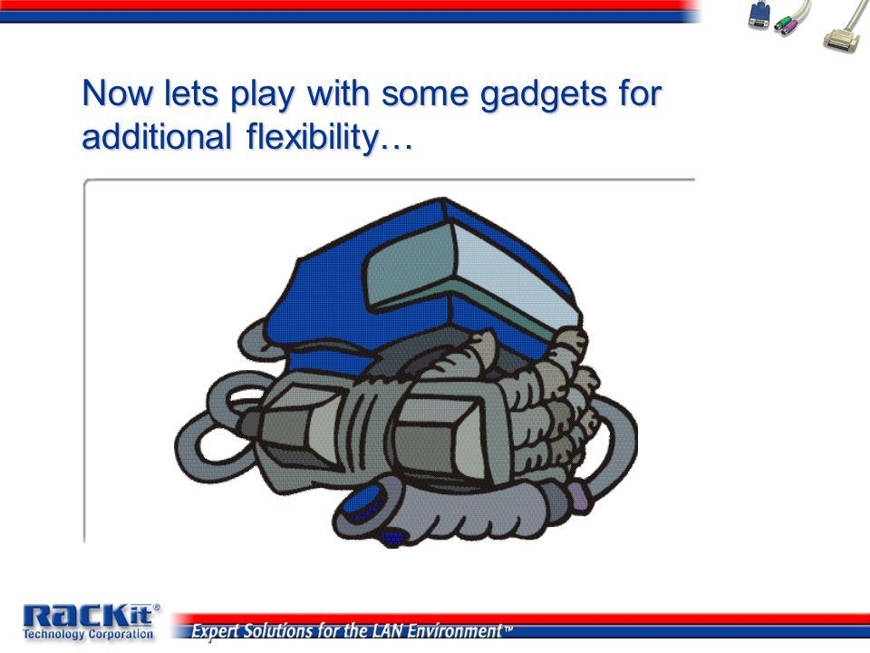 Now lets play with some gadgets for additional flexibility…