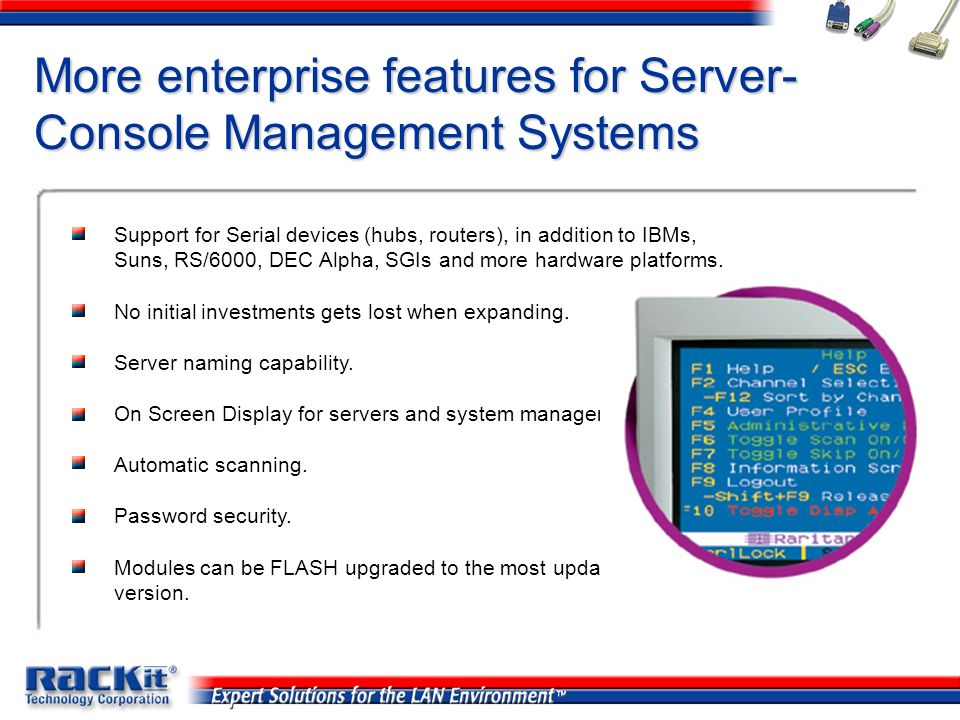 More enterprise features for Server- Console Management Systems Support for Serial devices (hubs, routers), in addition to IBMs, Suns, RS/6000, DEC Al