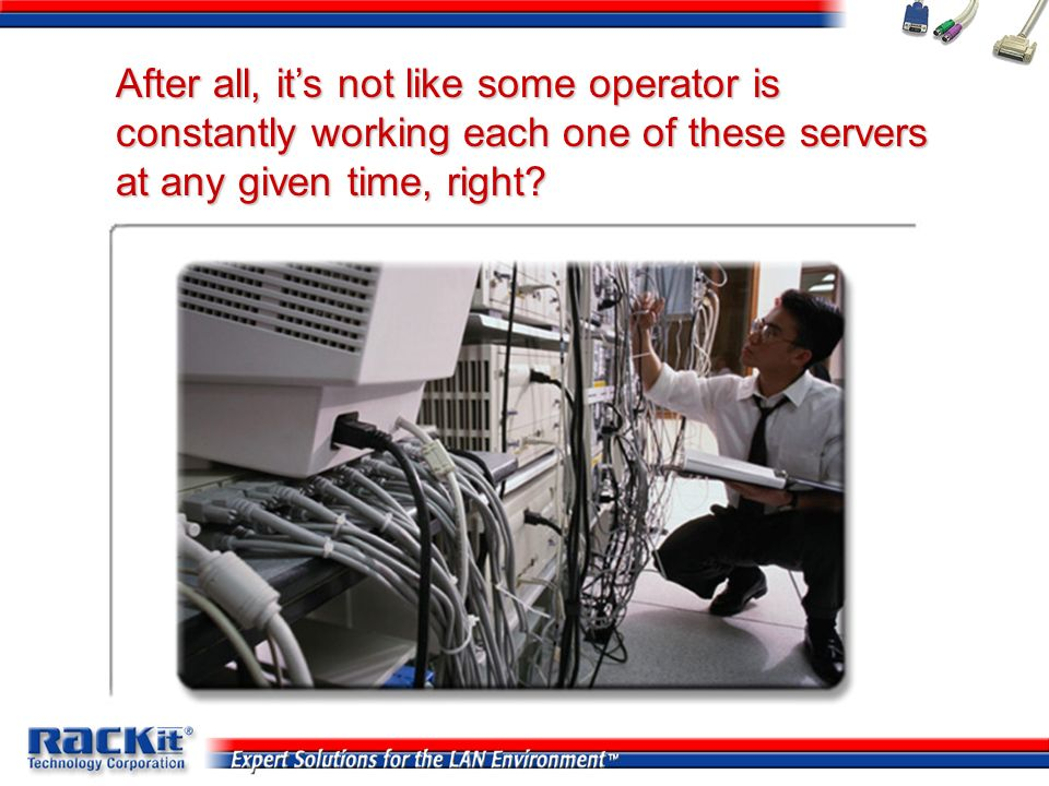 After all, its not like some operator is constantly working each one of these servers at any given time, right?