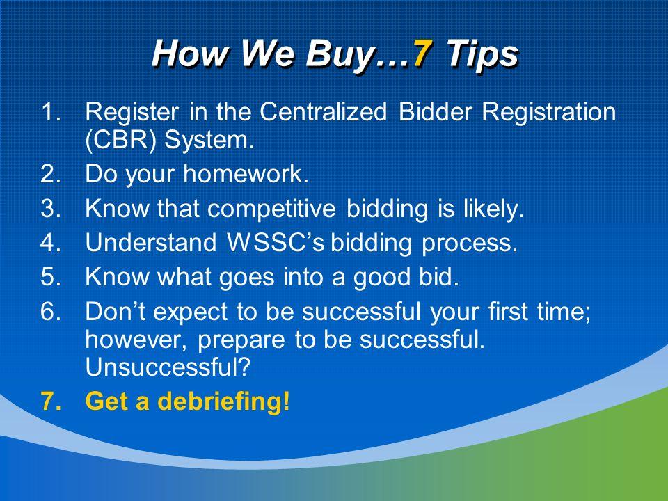 How We Buy…7 Tips 1.Register in the Centralized Bidder Registration (CBR) System.