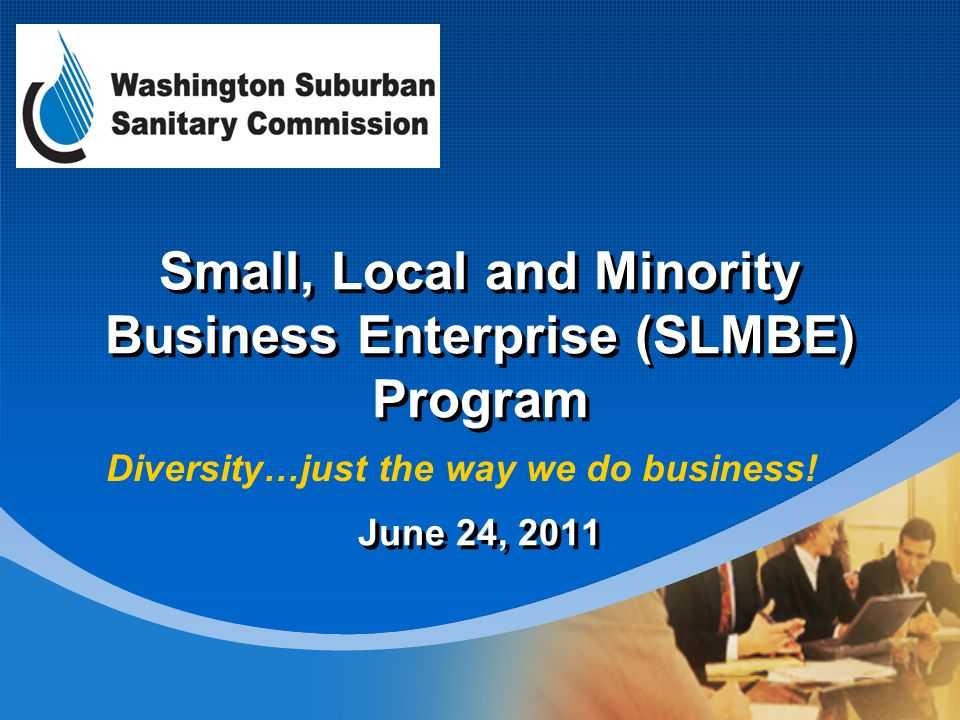 Company LOGO Small, Local and Minority Business Enterprise (SLMBE) Program June 24, 2011 Diversity…just the way we do business!