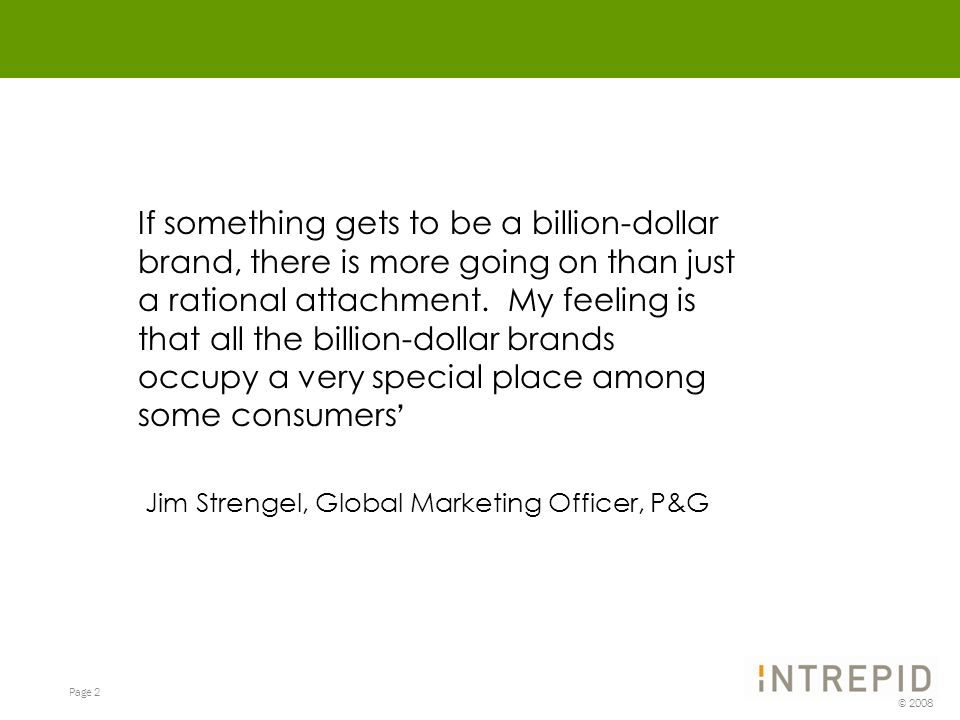 Page 2 © 2008 If something gets to be a billion-dollar brand, there is more going on than just a rational attachment.