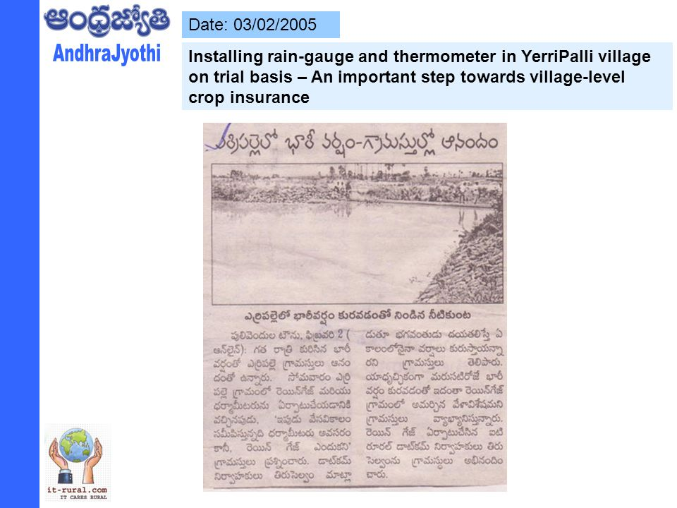 Date: 03/02/2005 Installing rain-gauge and thermometer in YerriPalli village on trial basis – An important step towards village-level crop insurance