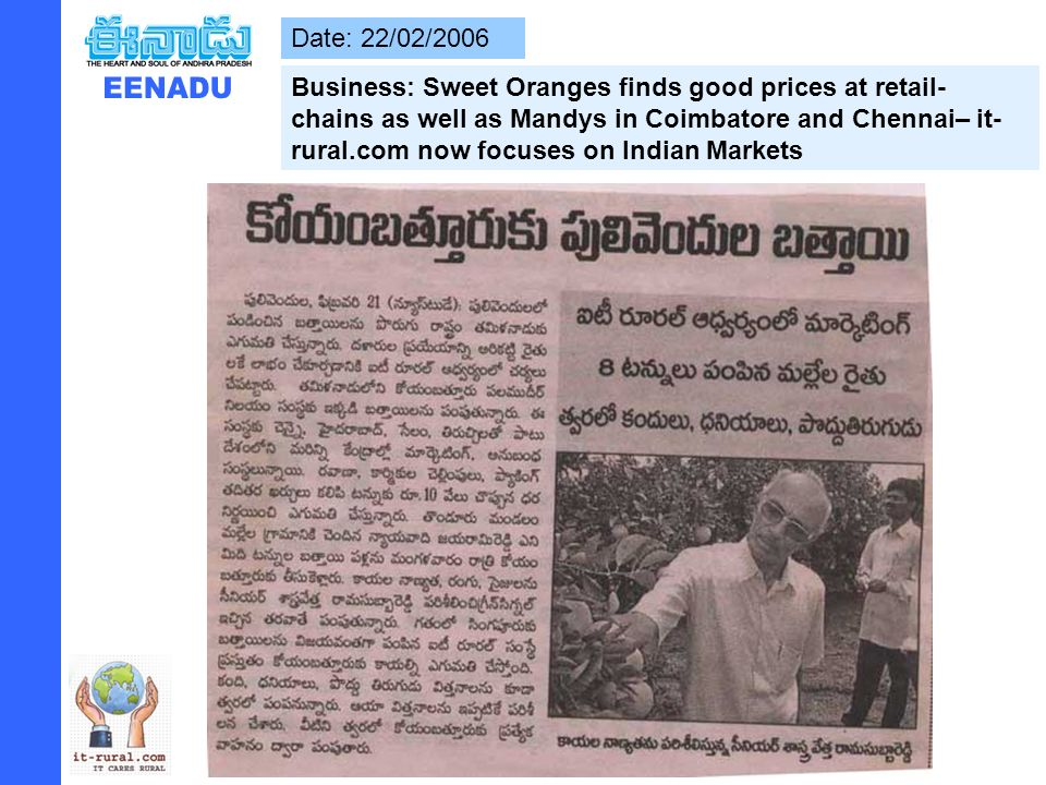 Date: 22/02/2006 Business: Sweet Oranges finds good prices at retail- chains as well as Mandys in Coimbatore and Chennai– it- rural.com now focuses on Indian Markets