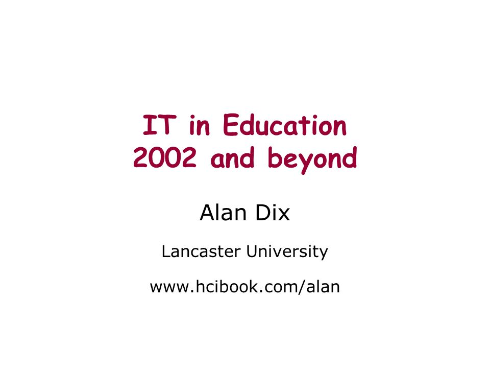 IT in Education 2002 and beyond Alan Dix Lancaster University www.hcibook.com/alan