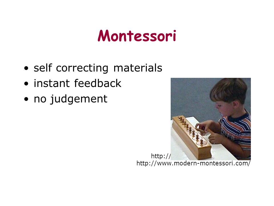 Montessori self correcting materials instant feedback no judgement http://www.montessori-ami.org/ http://www.modern-montessori.com/