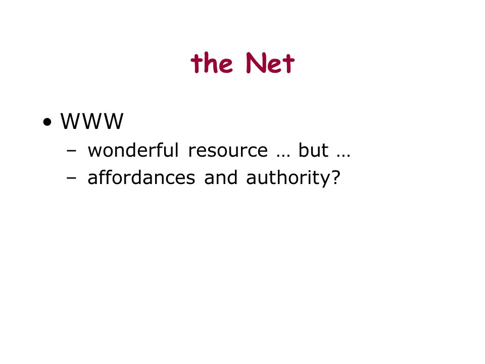 the Net WWW – wonderful resource … but … – affordances and authority?