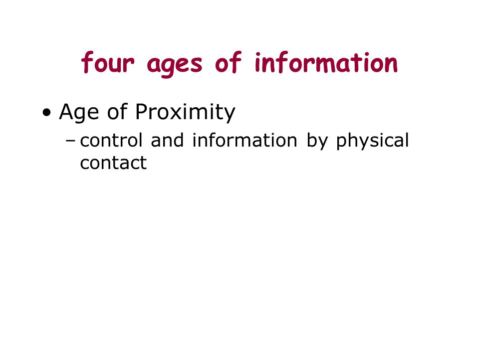 four ages of information Age of Proximity –control and information by physical contact
