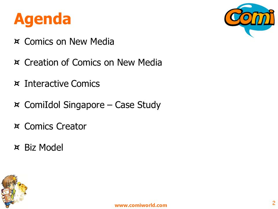 www.comiworld.com 2 Agenda ¤ Comics on New Media ¤ Creation of Comics on New Media ¤ Interactive Comics ¤ ComiIdol Singapore – Case Study ¤ Comics Creator ¤ Biz Model