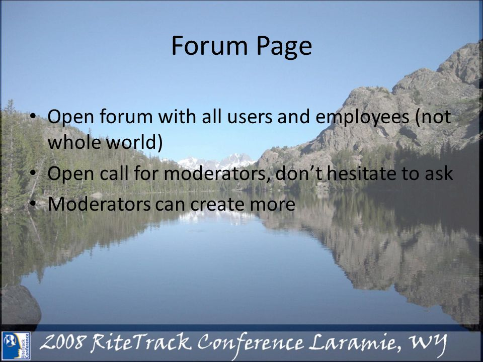 Forum Page Open forum with all users and employees (not whole world) Open call for moderators, dont hesitate to ask Moderators can create more