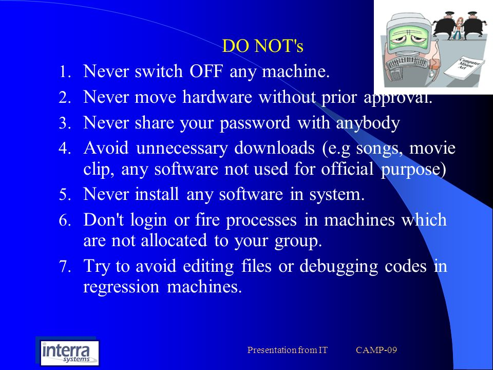 Presentation from IT CAMP-09 DO NOT s 1. Never switch OFF any machine.
