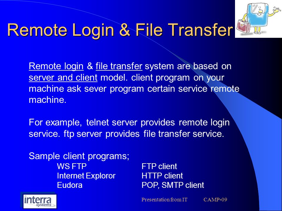 Presentation from IT CAMP-09 Remote Login & File Transfer Remote login & file transfer system are based on server and client model.