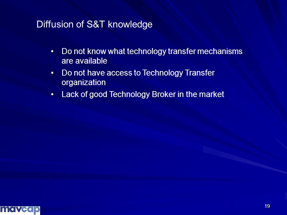 19 Diffusion of S&T knowledge Do not know what technology transfer mechanisms are available Do not have access to Technology Transfer organization Lac
