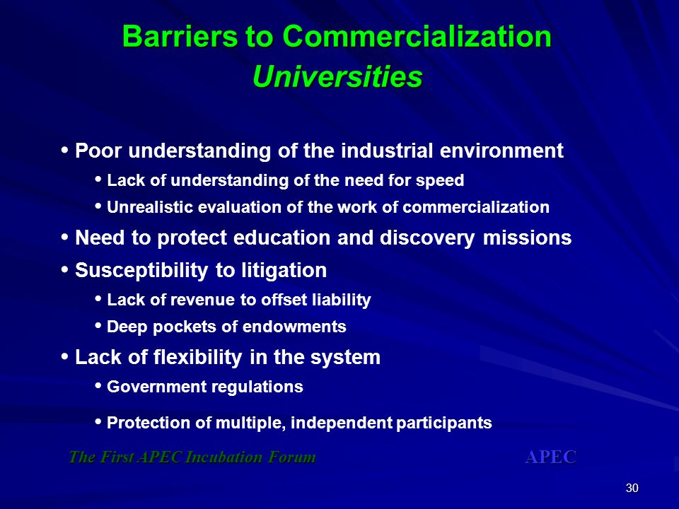 30 Barriers to Commercialization Universities Poor understanding of the industrial environment Lack of understanding of the need for speed Unrealistic