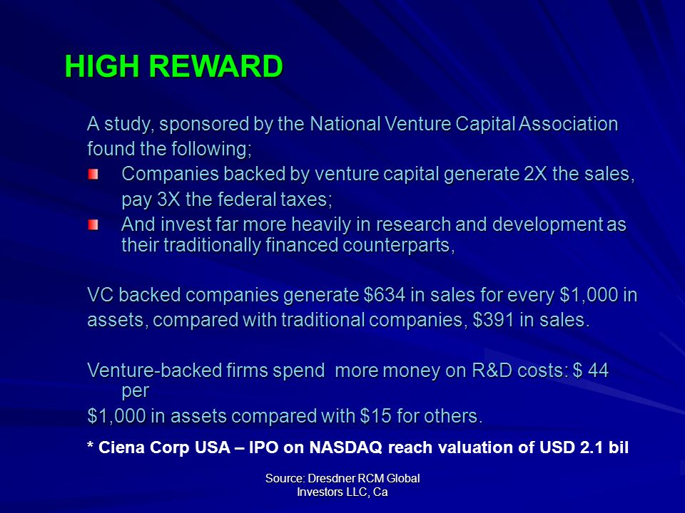 Source: Dresdner RCM Global Investors LLC, Ca HIGH REWARD A study, sponsored by the National Venture Capital Association found the following; Companie