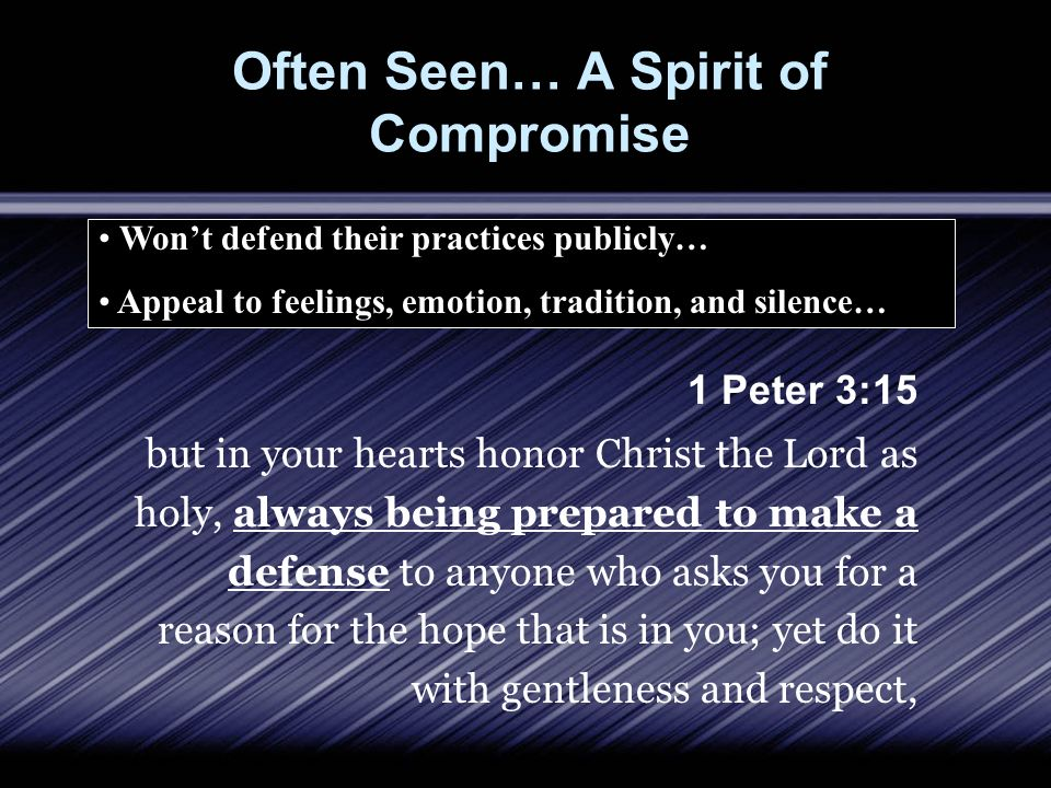 Often Seen… A Spirit of Compromise 1 Peter 3:15 but in your hearts honor Christ the Lord as holy, always being prepared to make a defense to anyone wh