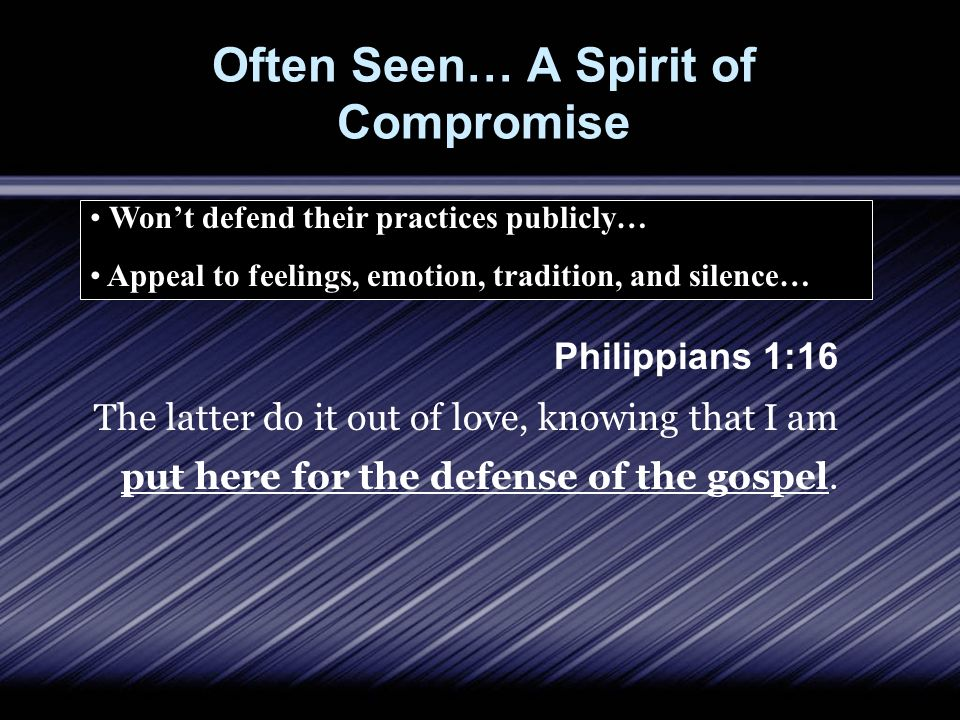 Often Seen… A Spirit of Compromise Philippians 1:16 The latter do it out of love, knowing that I am put here for the defense of the gospel. Wont defen