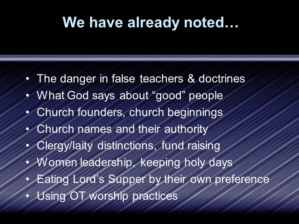 We have already noted… The danger in false teachers & doctrines What God says about good people Church founders, church beginnings Church names and th