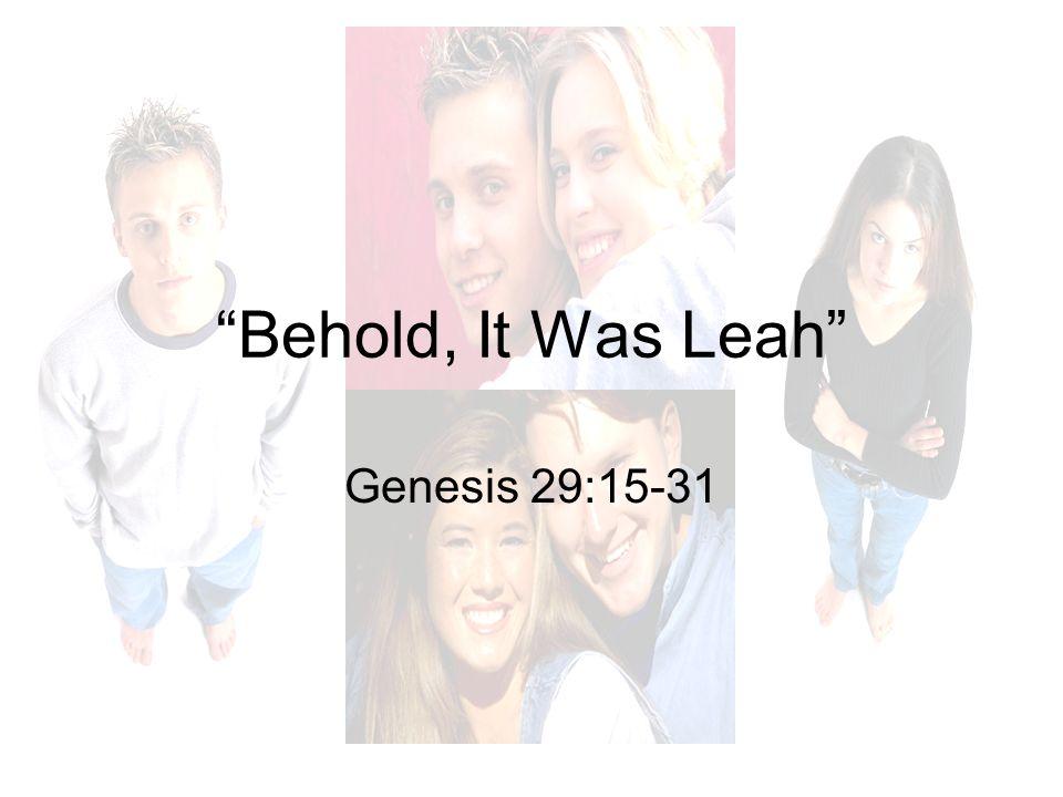 Behold, It Was Leah Genesis 29:15-31