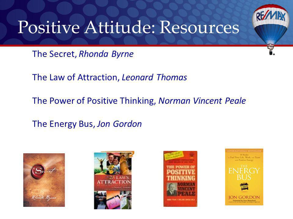 The Secret, Rhonda Byrne The Law of Attraction, Leonard Thomas The Power of Positive Thinking, Norman Vincent Peale The Energy Bus, Jon Gordon Positive Attitude: Resources