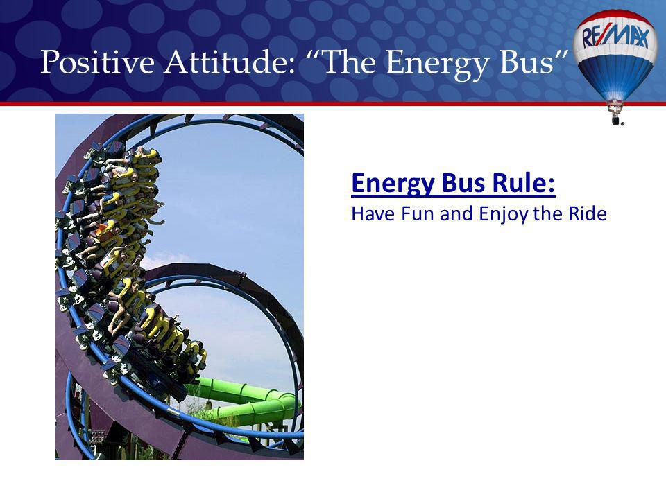 Energy Bus Rule: Have Fun and Enjoy the Ride Positive Attitude: The Energy Bus