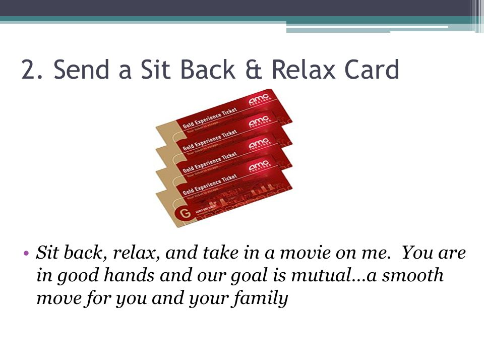 2. Send a Sit Back & Relax Card Sit back, relax, and take in a movie on me.