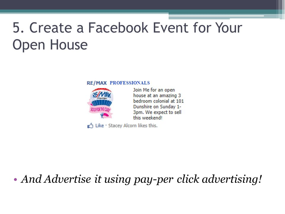 5. Create a Facebook Event for Your Open House And Advertise it using pay-per click advertising.