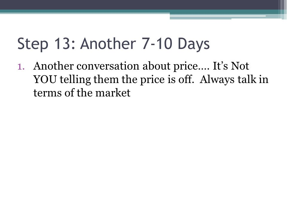 Step 13: Another 7-10 Days 1.Another conversation about price….