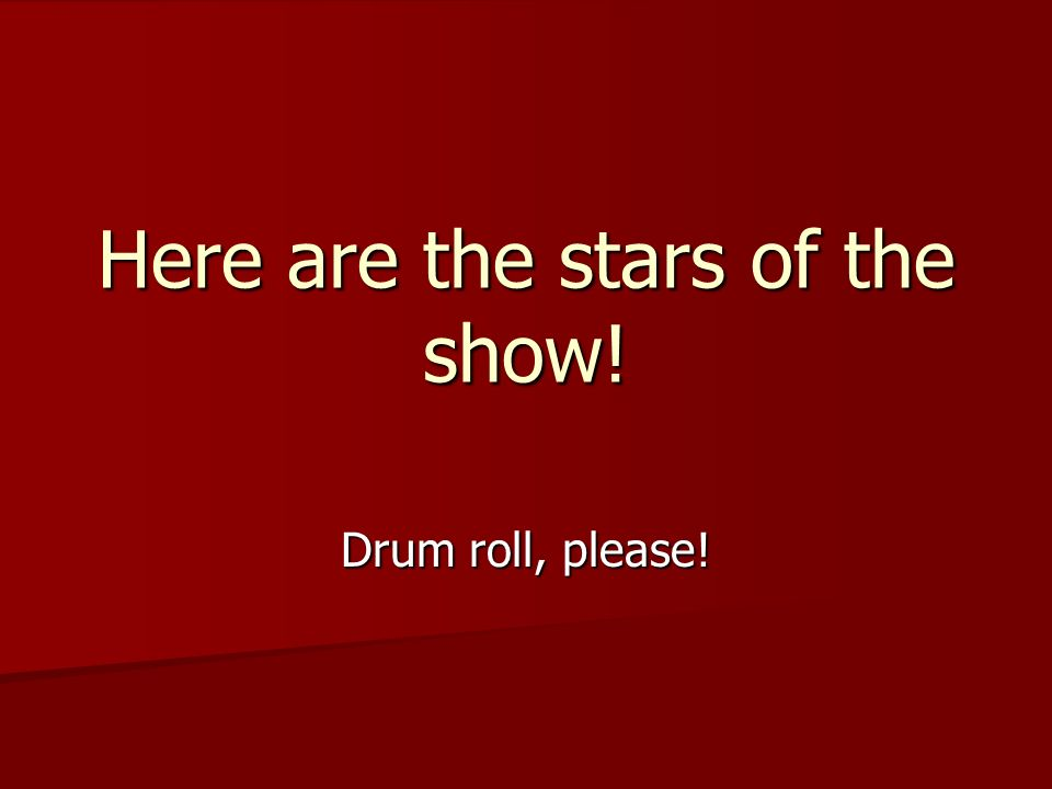 Here are the stars of the show! Drum roll, please!
