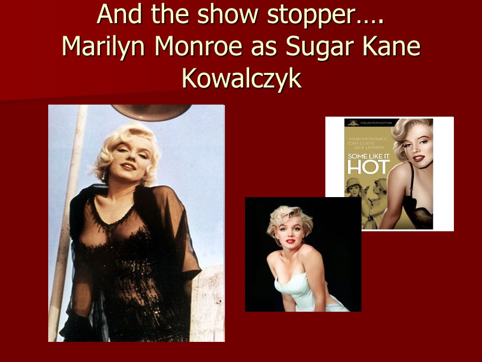 And the show stopper…. Marilyn Monroe as Sugar Kane Kowalczyk