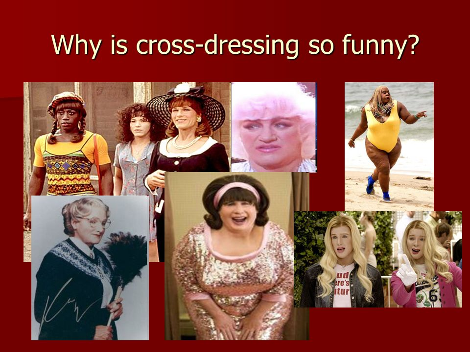 Why is cross-dressing so funny?